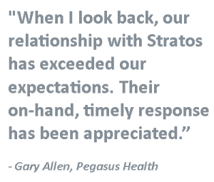 """When I look back, our relationship with Stratos has exceeded our expectations. Their on-hand, timely response has been appreciated."" - Gary Allen, Pegasus Health"