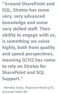 """""""Around SharePoint and SQL, Stratos has some very, very advanced knowledge and some very skilled staff. Their ability to engage with us, is something we value highly, both from quality and speed perspectives, meaning GCNZ has come to rely on Stratos for SharePoint and SQL Support."""" - Bentley Seeto, Regional Head of IT, General Cable NZ"""